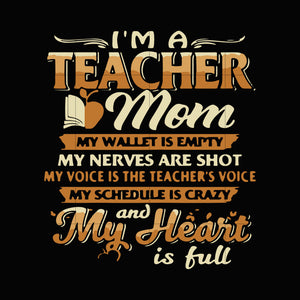 I'm a teacher mom my wallet is empty my nerves are shot my voice is the teacher's voice my schedule is crazy and my heart is full svg ,dxf,eps,png digital file