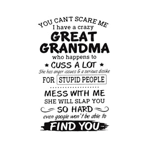 You can't scare me I have a crazy great grandma who happens to cuss a lot she has anger issues and a serious dislike for stupid people mess with me she will slap you so hard even google won't be able to find youe     svg, dxf, eps, png digital file