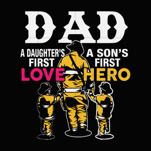 Dad  a daughter's first love a son's first hero svg,dxf,eps,png digital file