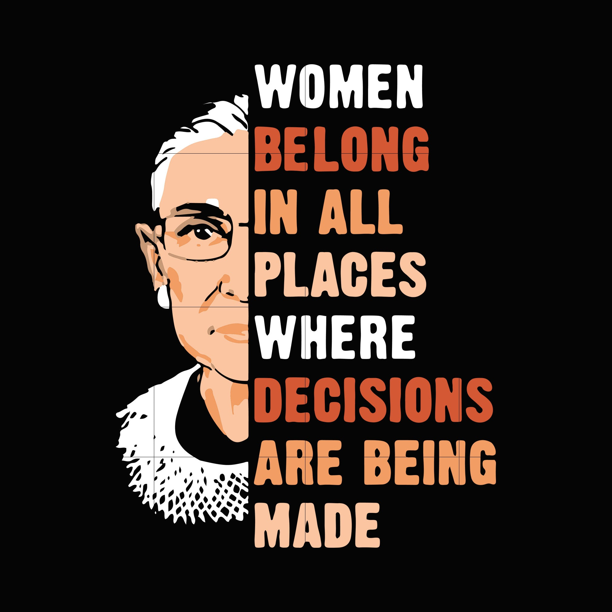 Women belong in all places where decisions are being made svg ,dxf,eps,png digital file