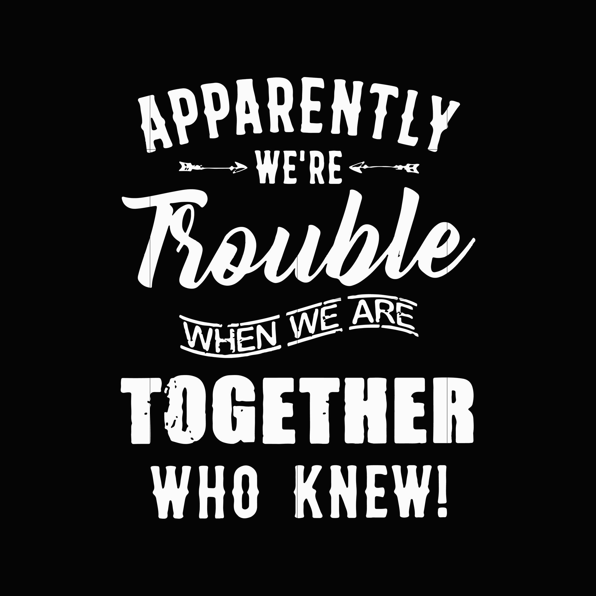 Apparently we're trouble when we are together who knew svg,dxf,eps,png digital file