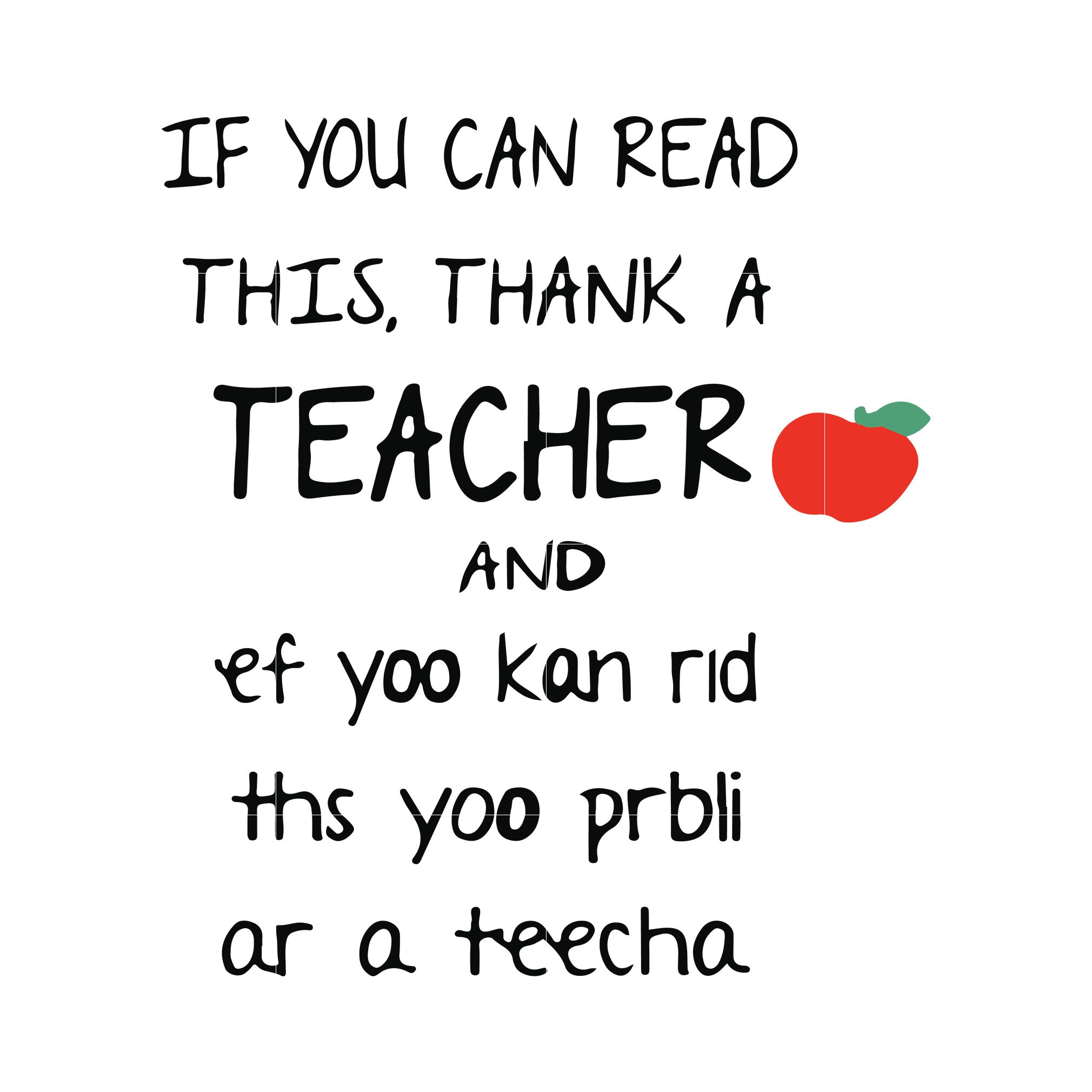 If you can read this thank a teacher and ef yoo kan rid ths yoo prbli ar a teecha svg,dxf,eps,png digital file