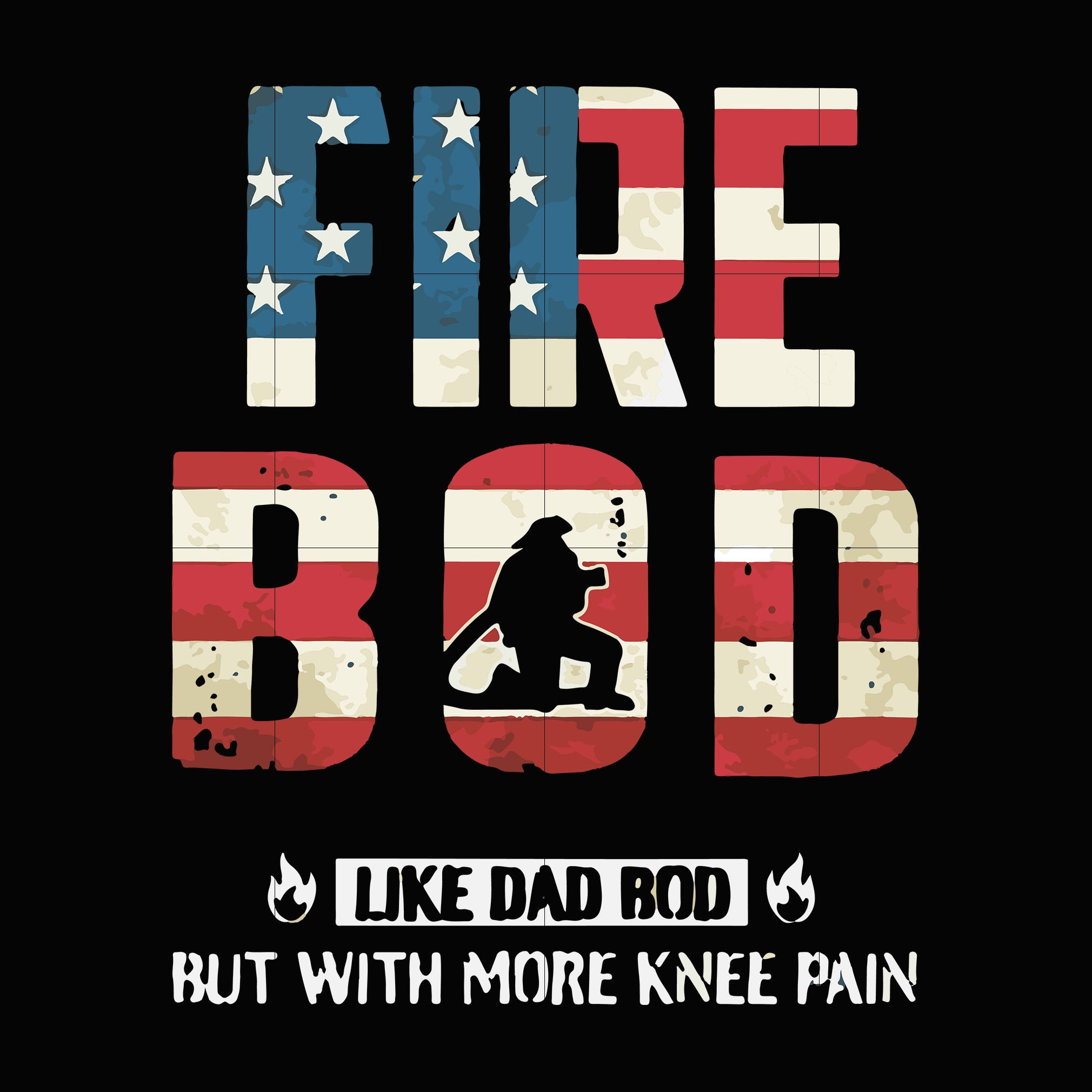 Fire bod like dad bod but with more knee pain svg,dxf,eps,png digital file