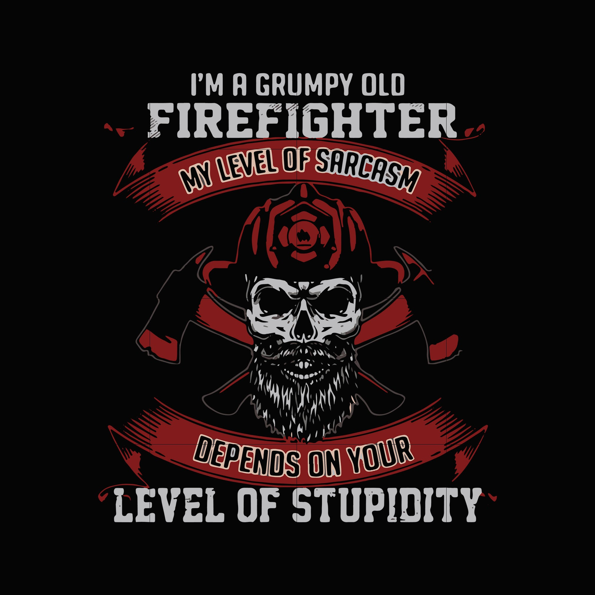 I'm a grumpy old firefighter my level of sarcasm depends on your level of stupidity svg ,dxf,eps,png digital file