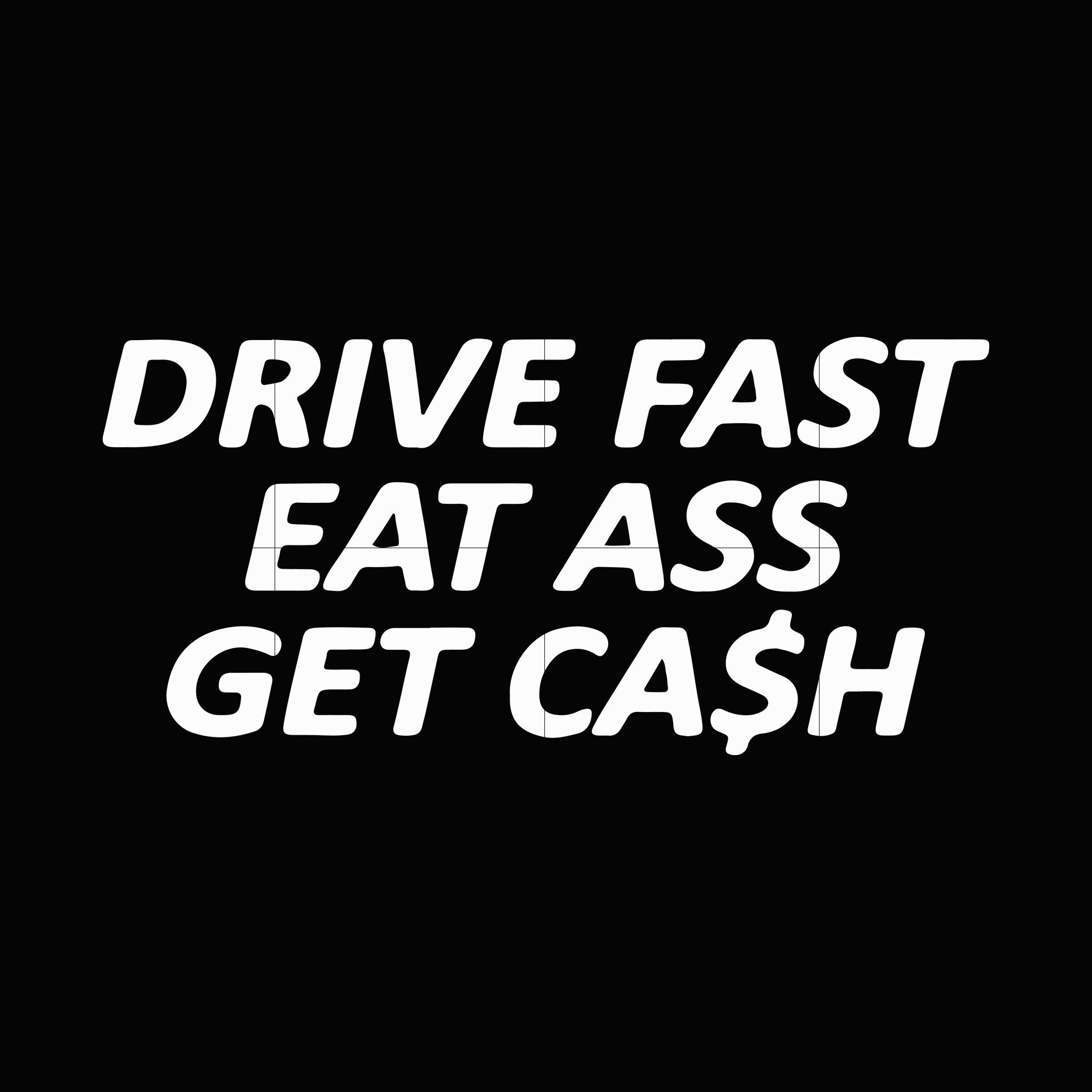 Drive fast eat ass get cash svg,dxf,eps,png digital file