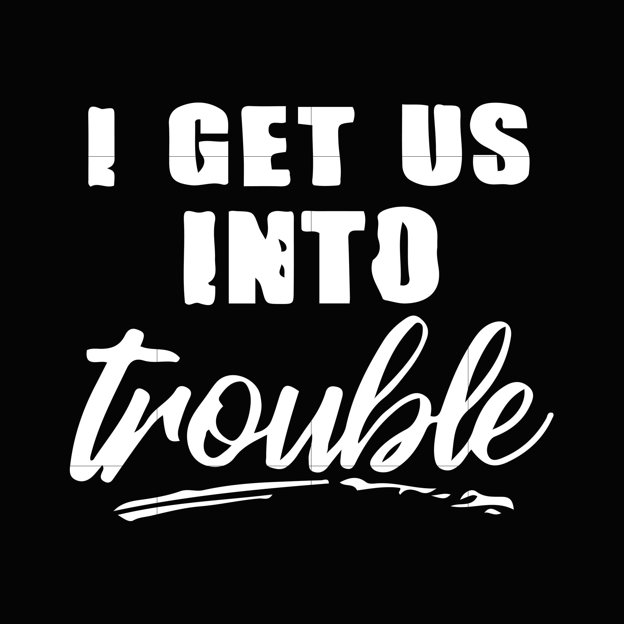 I get us out of trouble svg,dxf,eps,png digital file