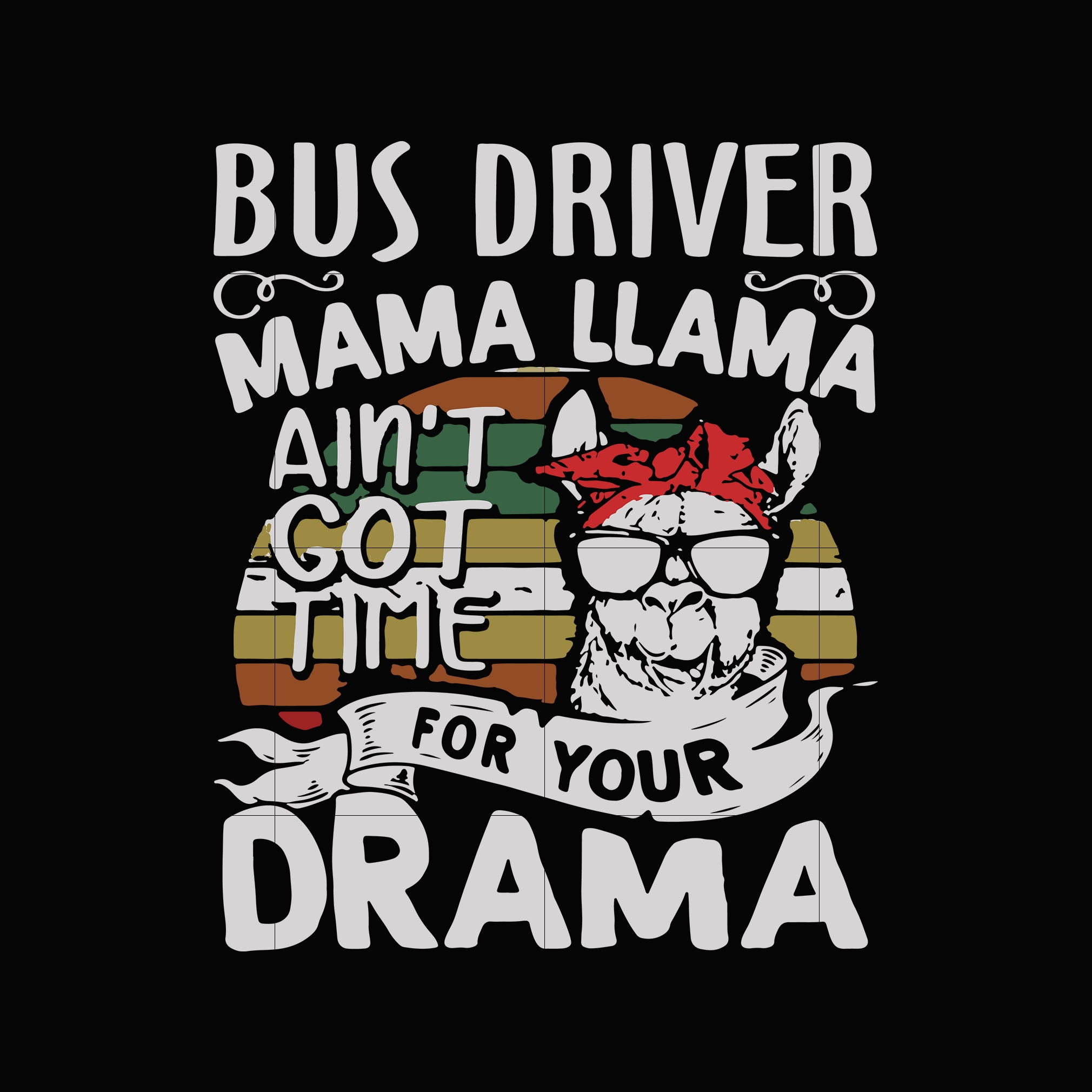 Bus driver mama llama ain't got time for your drama svg,dxf,eps,png digital file