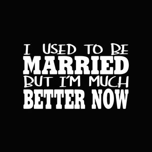 I used to be married but i'm much better now svg ,dxf,eps,png digital file