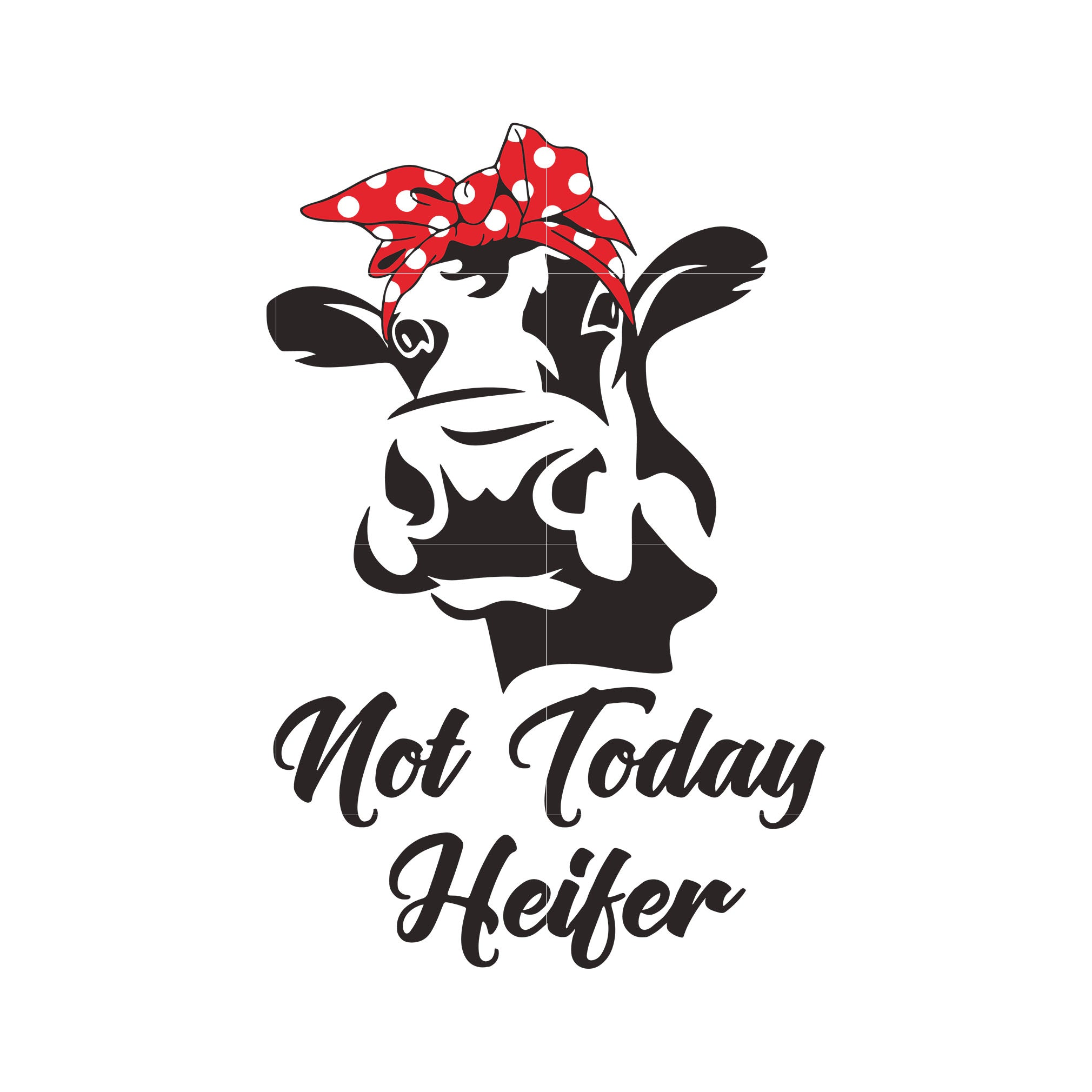 Not today Heifer svg ,dxf,eps,png digital file