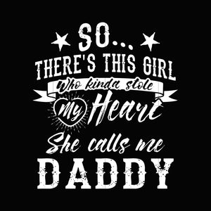 So there's this girl who kinda stole my heart she calls me daddy svg ,dxf,eps,png digital file