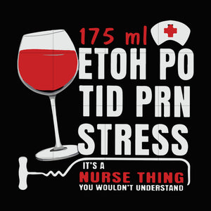 175 ml etoh po tid prn stress it'a nurse thing you wouldn't understand svg ,dxf,eps,png digital file