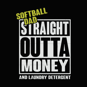 Softball dad straight outta money and laundry detercent svg,dxf,eps,png digital file