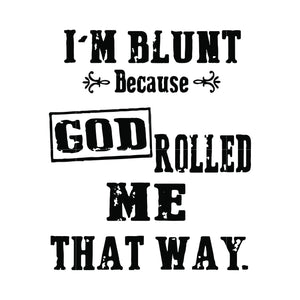 I'm blunt because god rolled me that way svg ,dxf,eps,png digital file