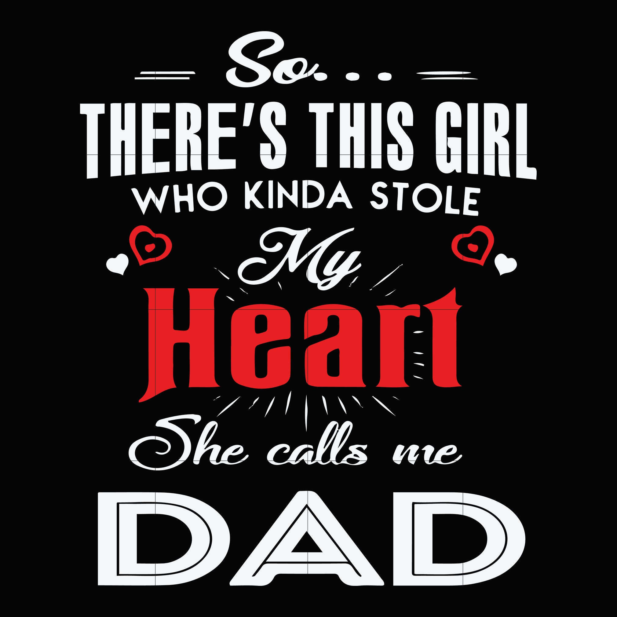 So there's this girl who kinda stole my heart she calls me dad svg ,dxf,eps,png digital file