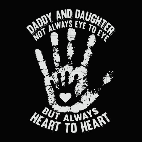 Daddy and daughter not always eye to eye but always heart to heart svg ,dxf,eps,png digital file