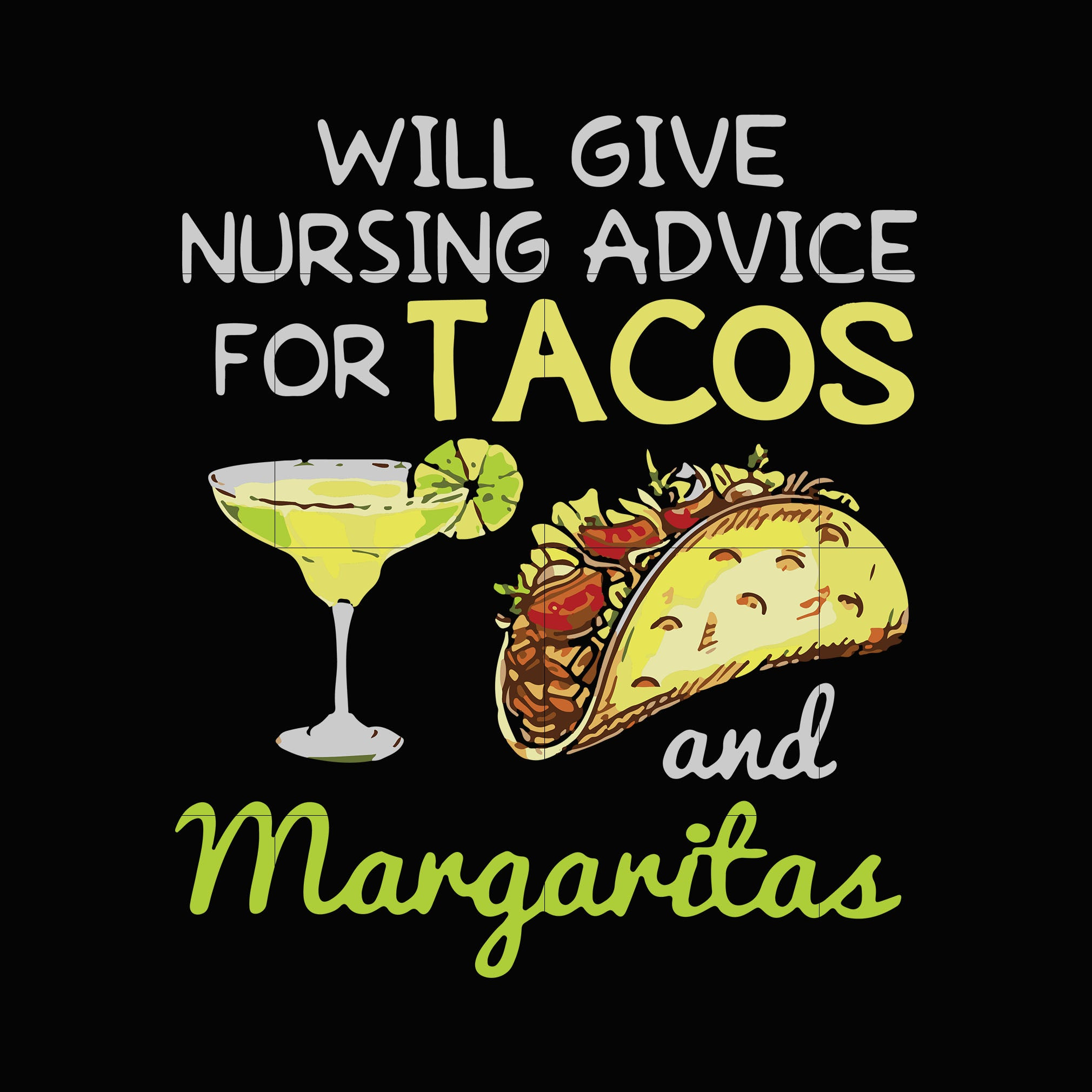 Will give nursing advice for tacos margaritas svg,dxf,eps,png digital file