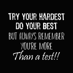 Try your hardest do your best but always remember you're more than a test svg ,dxf,eps,png digital file