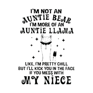 I'm not an auntie bear  i'm more of an auntie llama like  i'm pretty chill but i'll kick you in the face if you mess with my niece svg ,dxf,eps,png digital file