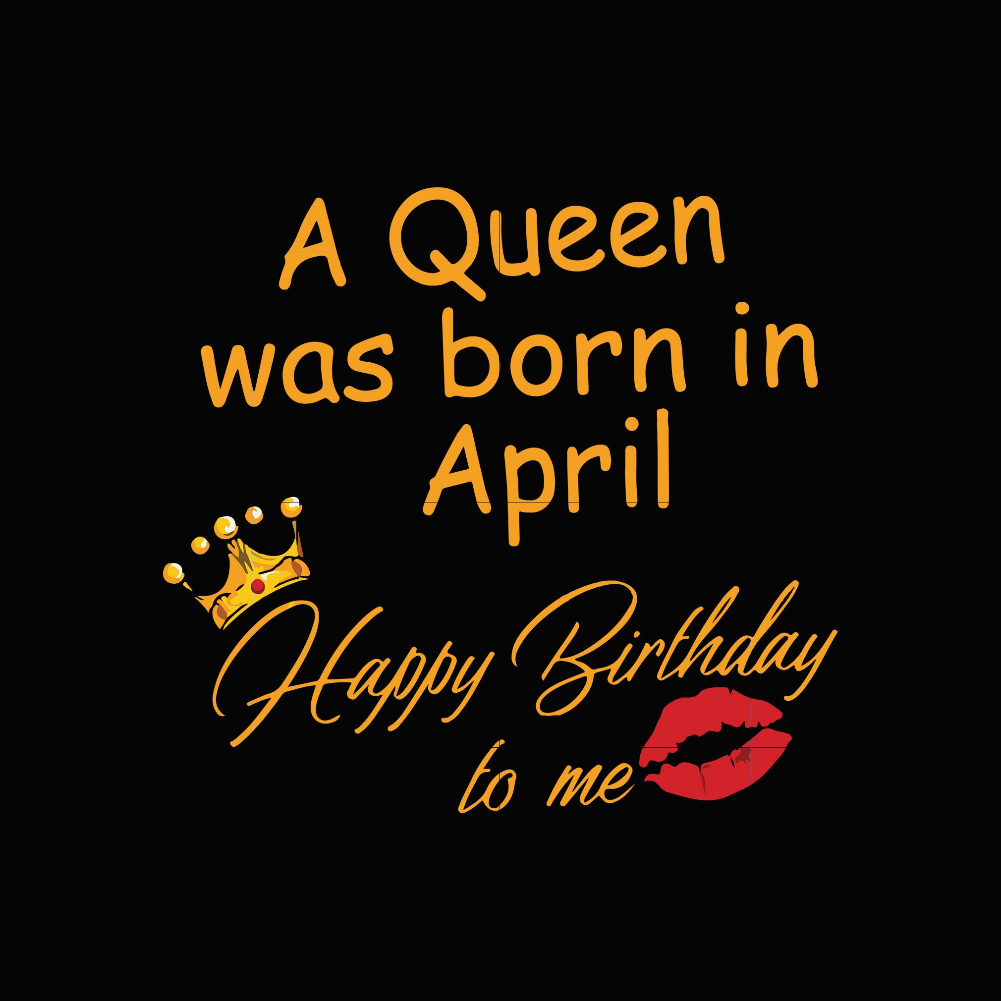 A Queen was born in April happy birthday to me svg,dxf,eps,png digital file