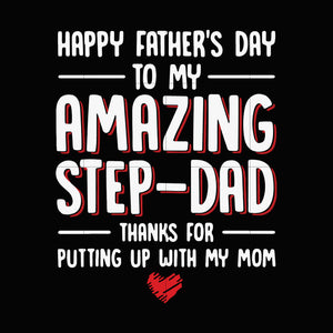 Happy father's day to my amazing step dad thanks for putting up with my mom svg,dxf,eps,png digital file