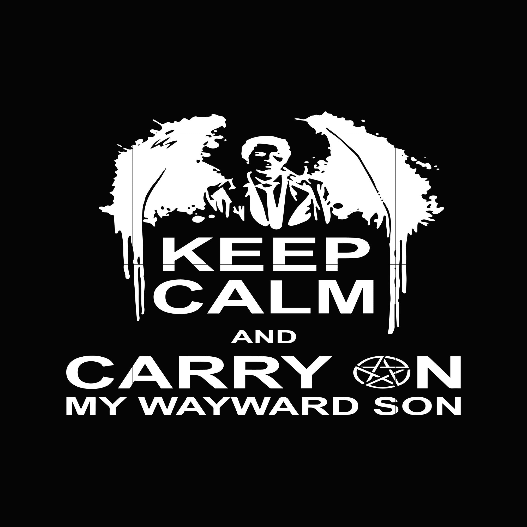 Keep calm and carry on my wayward son svg ,dxf,eps,png digital file