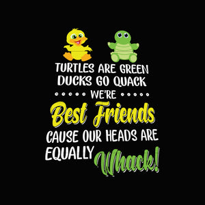 Turtles are green ducks go quack we're best friends cause our heads are equally whack svg,dxf,eps,png digital file