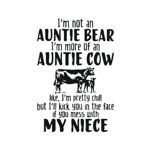 I'm not an auntie bear  i'm more of an auntie cow like  i'm pretty chill but i'll kick you in the face if you mess with my niece svg ,dxf,eps,png digital file