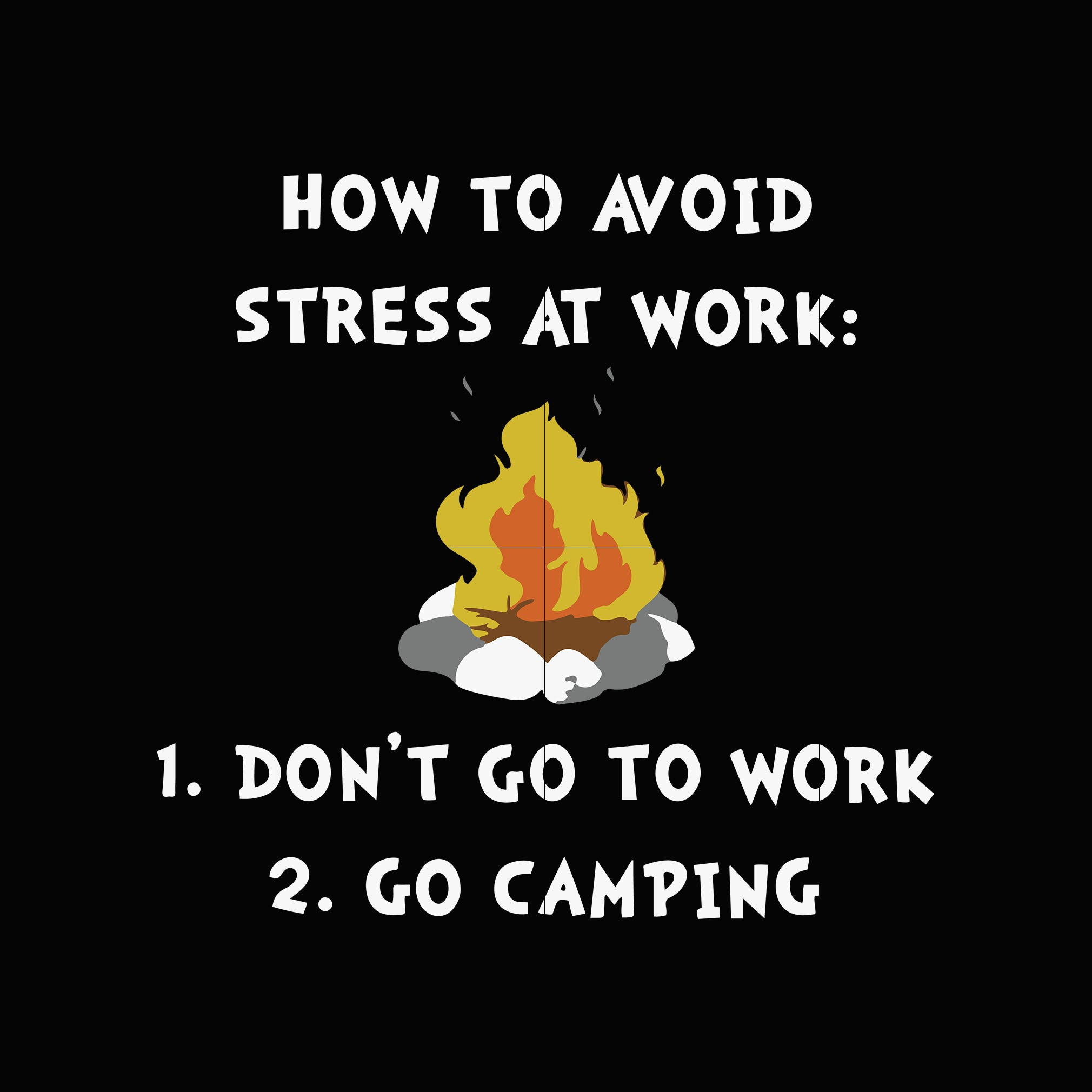 How to avoid stress at work don't go to work go camping svg,dxf,eps,png digital file