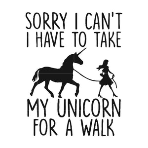 Sorry i can't i have to take my unicorn for a walk svg ,dxf,eps,png digital file