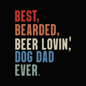 Best bearded beer lovin dog dad ever svg,dxf,eps,png digital file