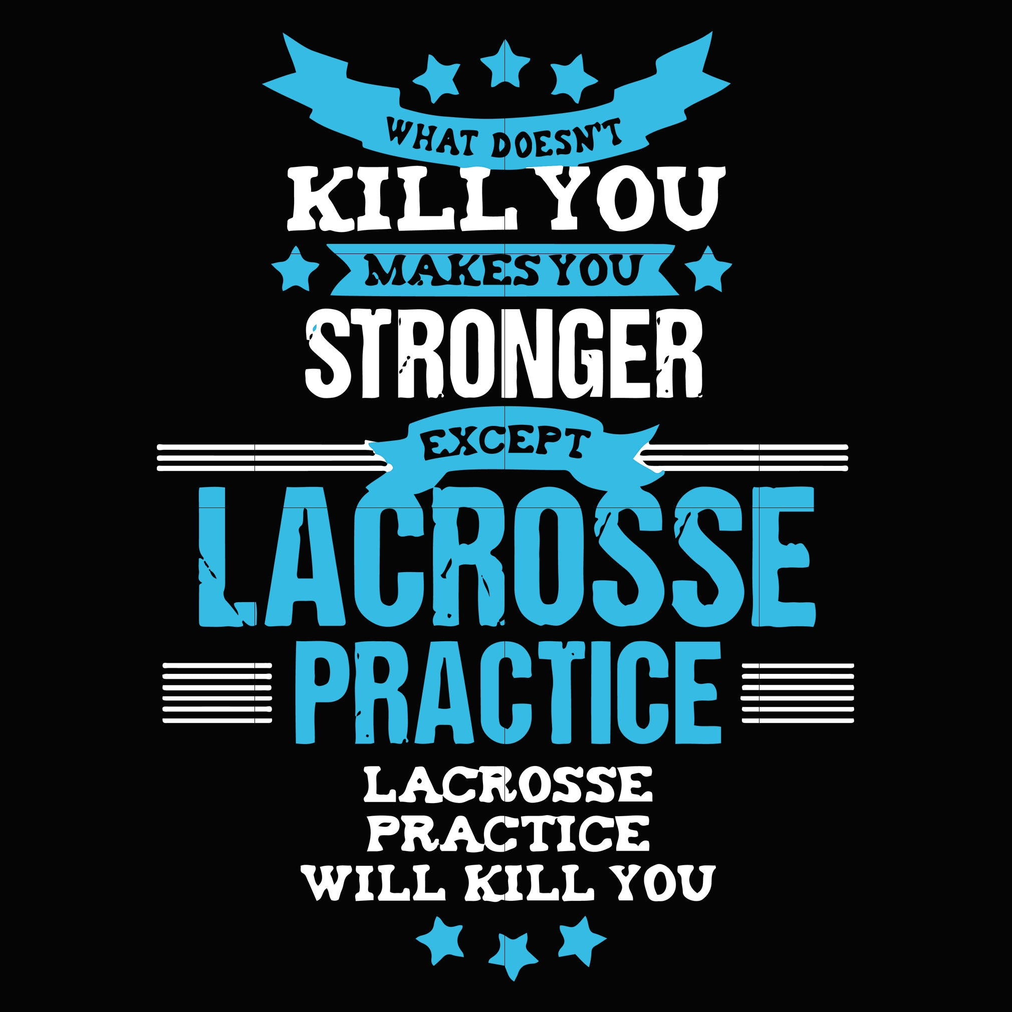 What doesn't makes you stronger except lacrosse practice lacrosse practice will kill you svg ,dxf,eps,png digital file