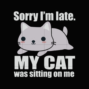 Sorry I'm late my cat was sitting on me svg,dxf,eps,png digital file