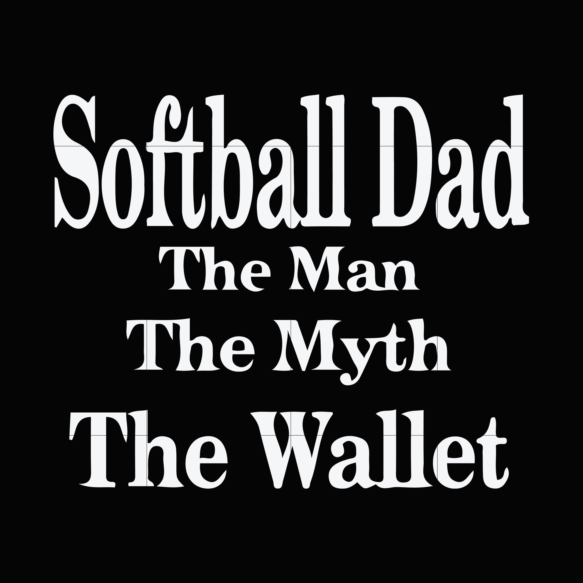 Softball dad the man the myth the wallet svg,dxf,eps,png digital file