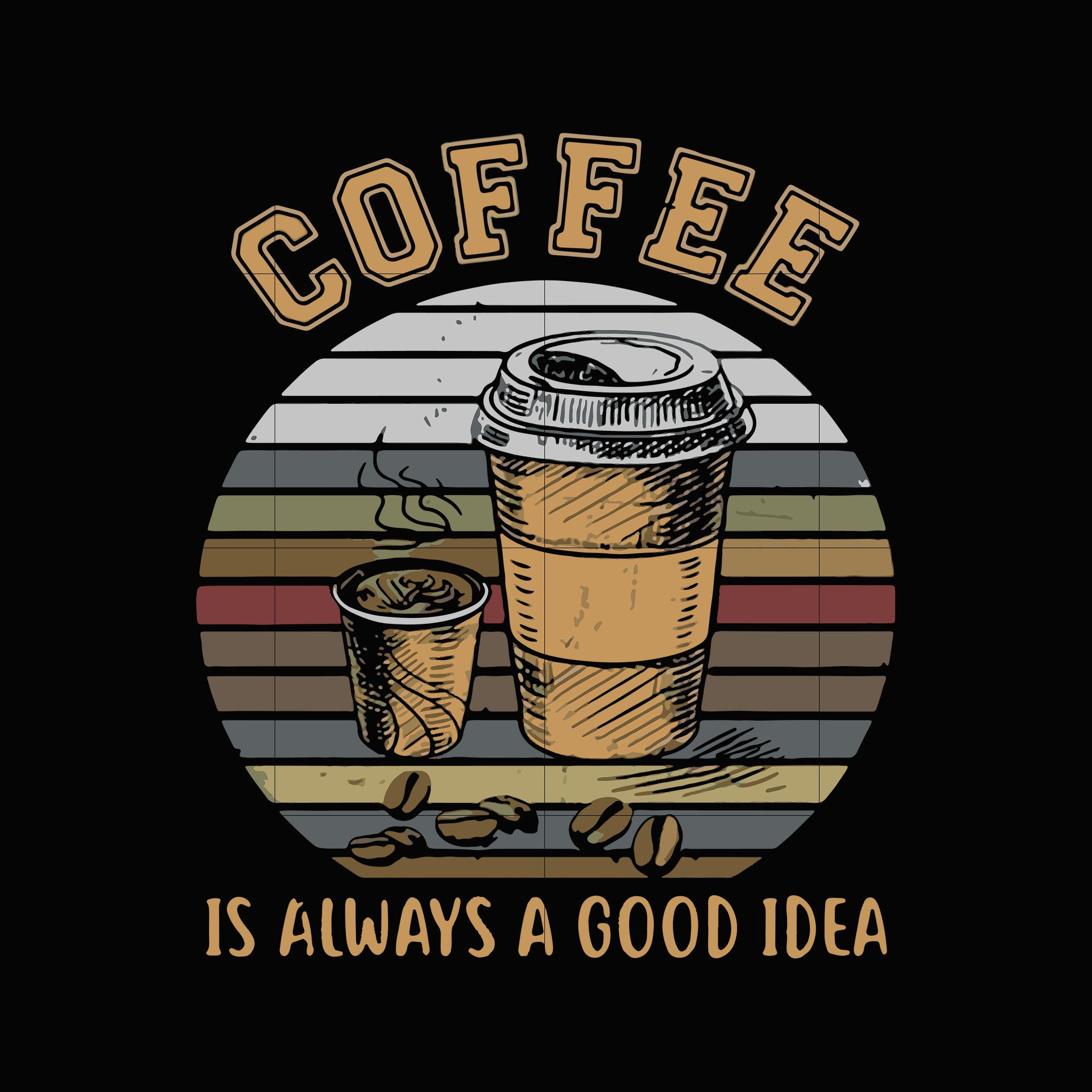 Coffee is always a good idea svg,dxf,eps,png digital file