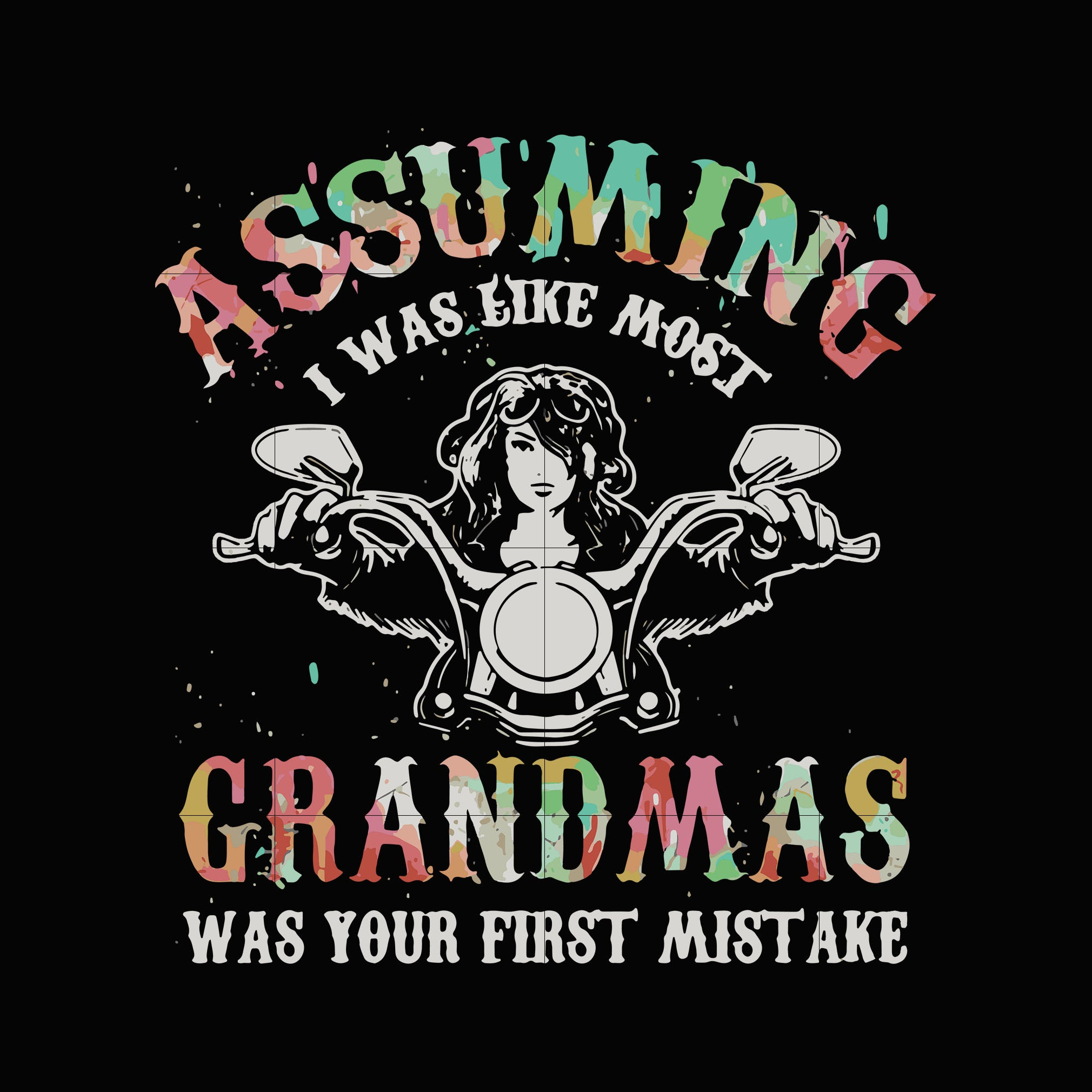 Assuming i was like most grandmas was your first mistake svg,dxf,eps,png digital file