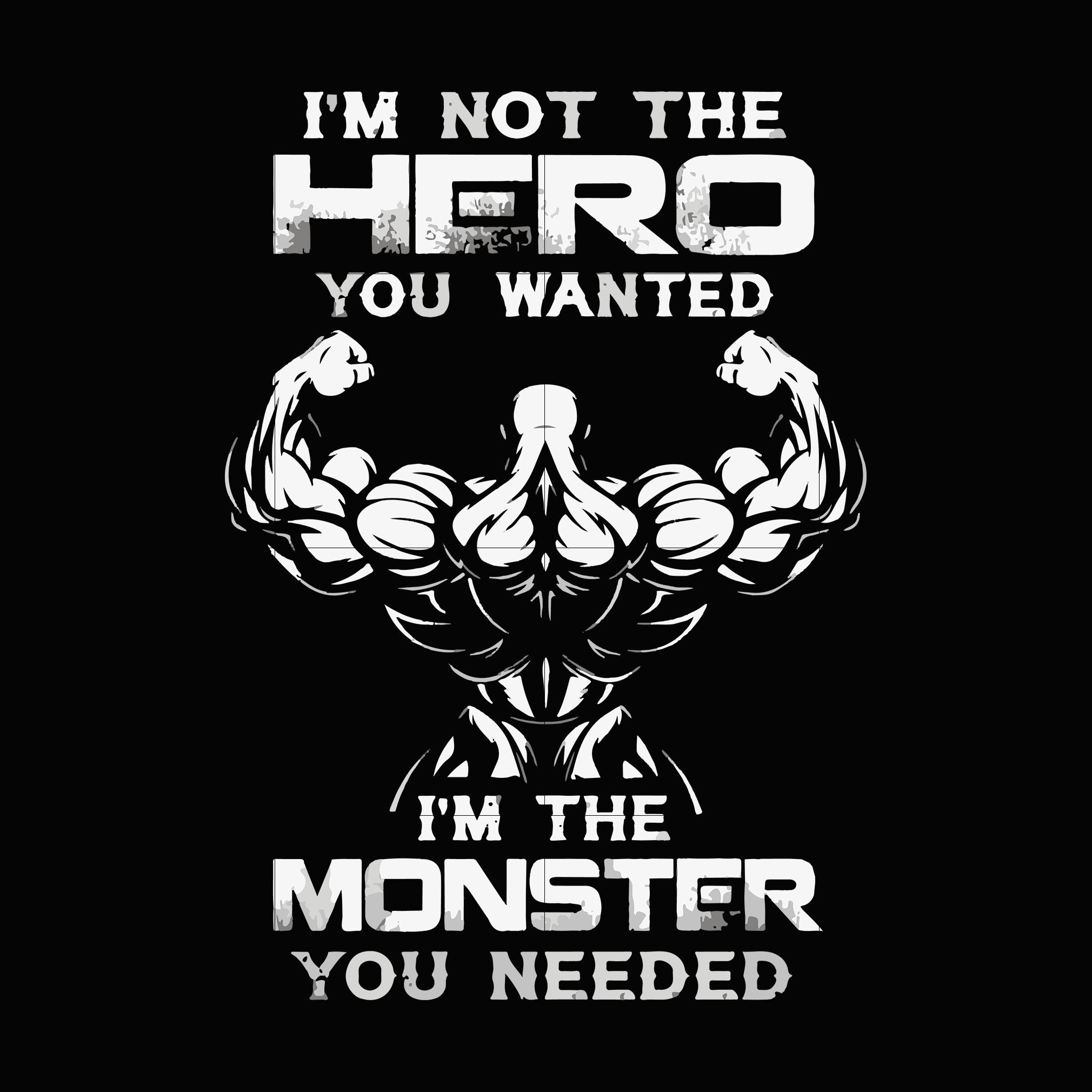 I'm not the hero you wanted i'm the monster you needed svg ,dxf,eps,png digital file