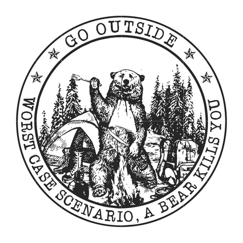 Go outside worst case scenario a bear kills you svg,dxf,eps,png digital file