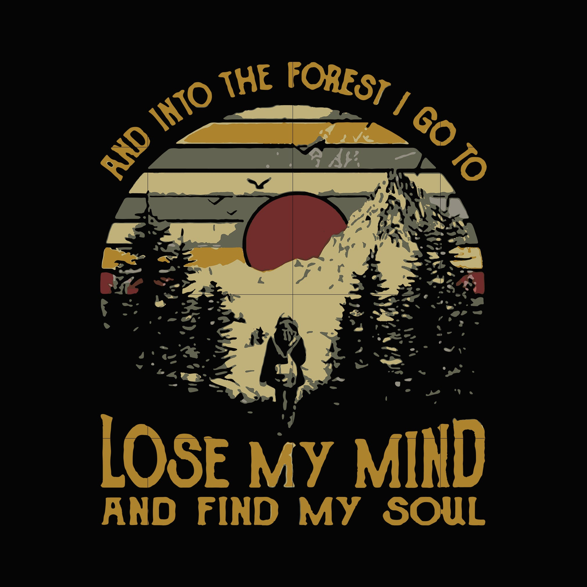 I go into the forest lose my mind and find my soul svg svg png dxf eps digital file