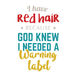 I have red hair because god knew i needed a warning label svg ,dxf,eps,png digital file