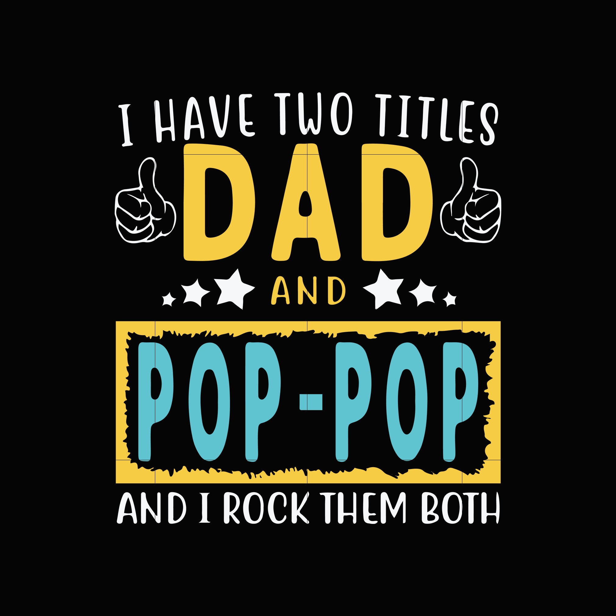 I have two titles dad and pop- pop and i rock them both svg,dxf,eps,png digital file