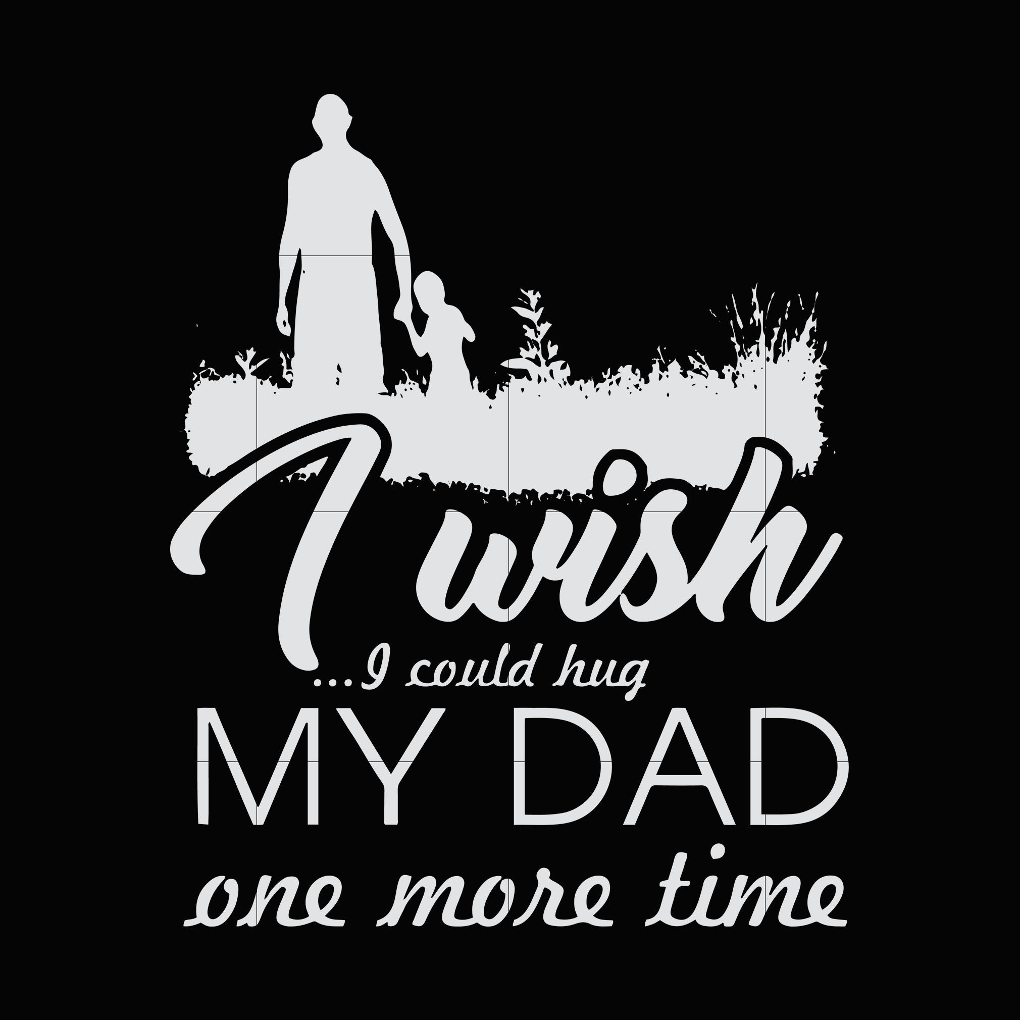 I wish i could hug my dad one more time svg ,dxf,eps,png digital file