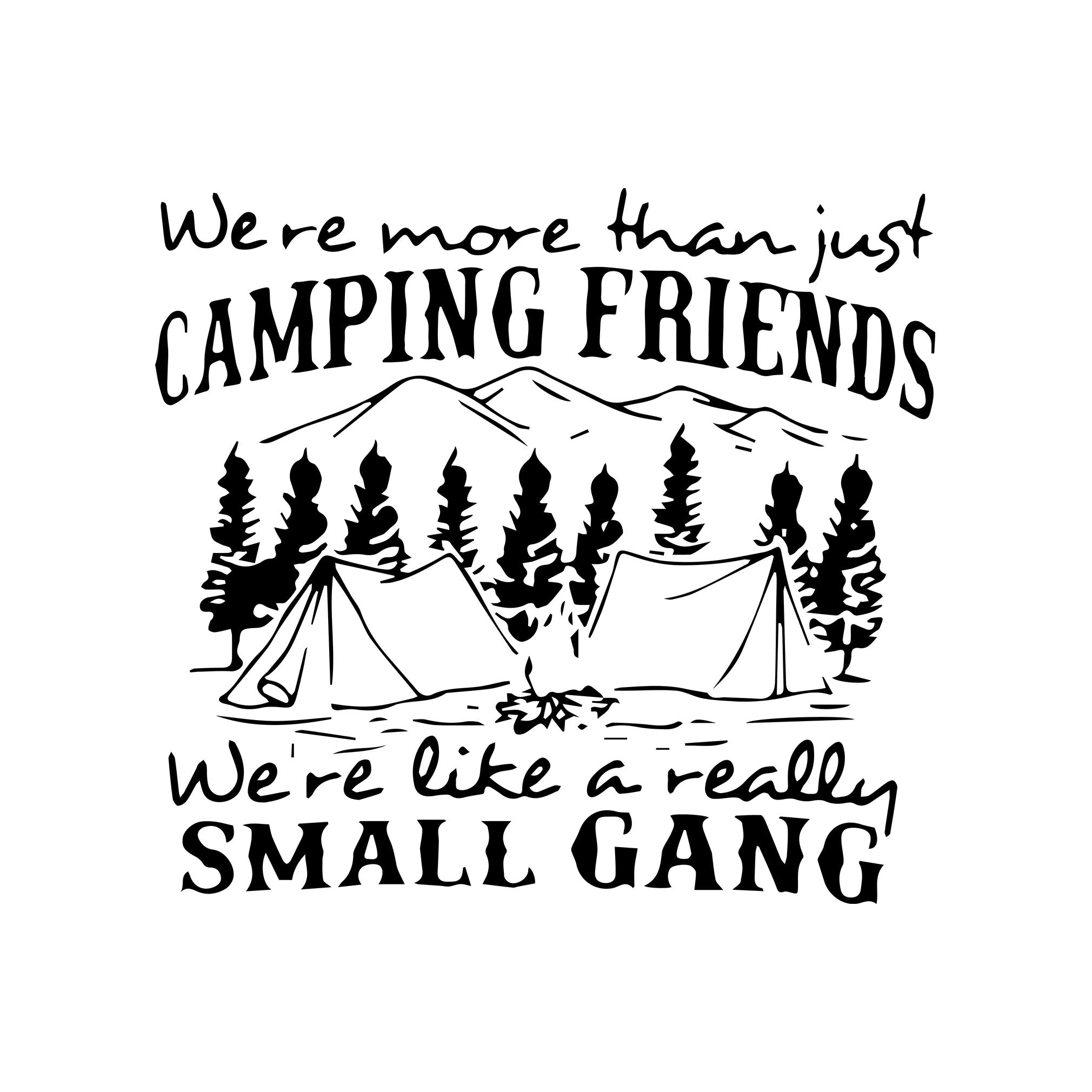 We are more than just camping friends we are like a really small gang svg ,dxf,eps,png digital file