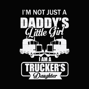 I'm not just a daddy's little girl i am a trucker's daughter svg ,dxf,eps,png digital file
