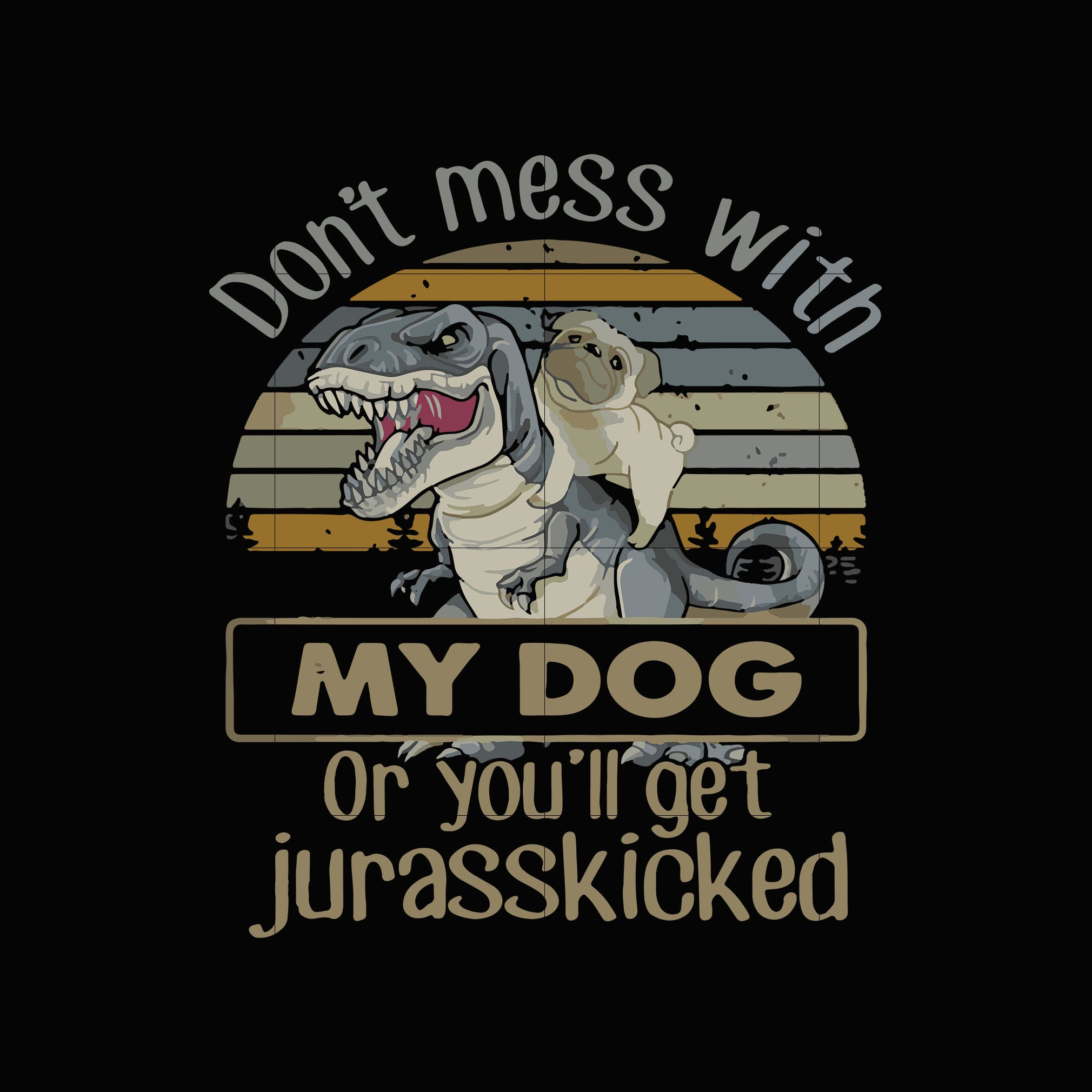 Don't mess with my dog or you'll get jurasskicked svg ,dxf,eps,png digital file