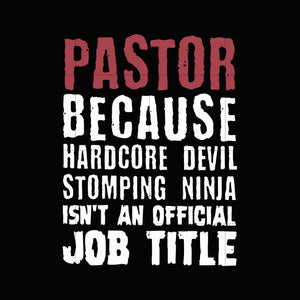 Pastor because hardcode devil stomping ninja isn't an official job title svg ,dxf,eps,png digital file