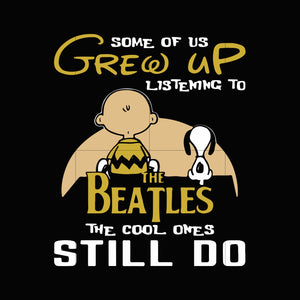 Some of us grew up listening to the beatles the cool ones still do svg,dxf,eps,png digital file
