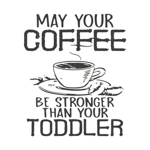 May your coffee be stronger than your toddler svg ,dxf,eps,png digital file