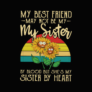 My best friend may not be my sister by blood but she's my sister by heart svg,dxf,eps,png digital file