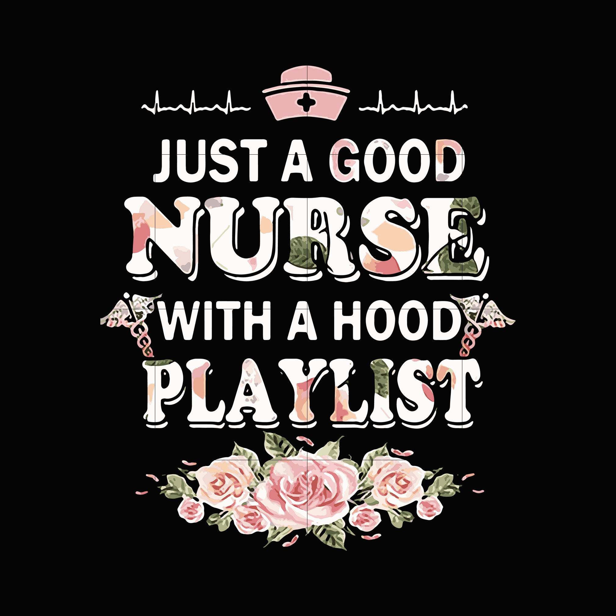 Just a good nurse with a hood playlist svg,dxf,eps,png digital file