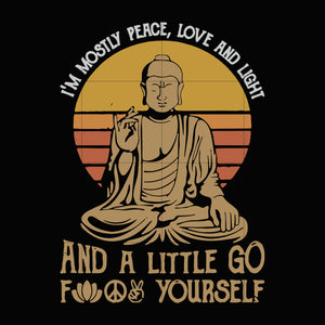 I'm mostly peace love and light and a little go fuck yourself  svg ,dxf,eps,png digital file